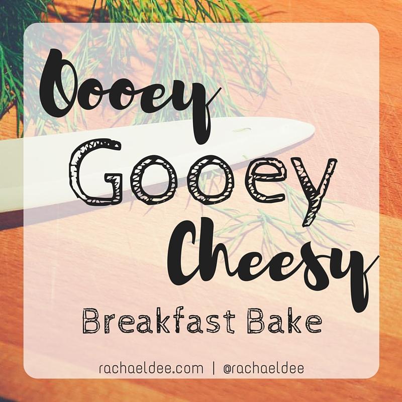 Oooey Gooey Cheesy Breakfast Bake