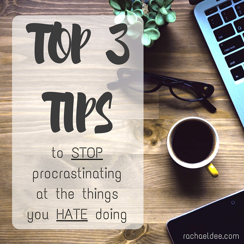 Top 3 tips to STOP procrastinating at the things you HATE doing