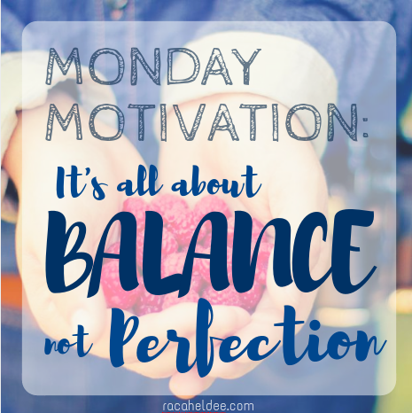 Monday Motivation: Its all about balance not perfection