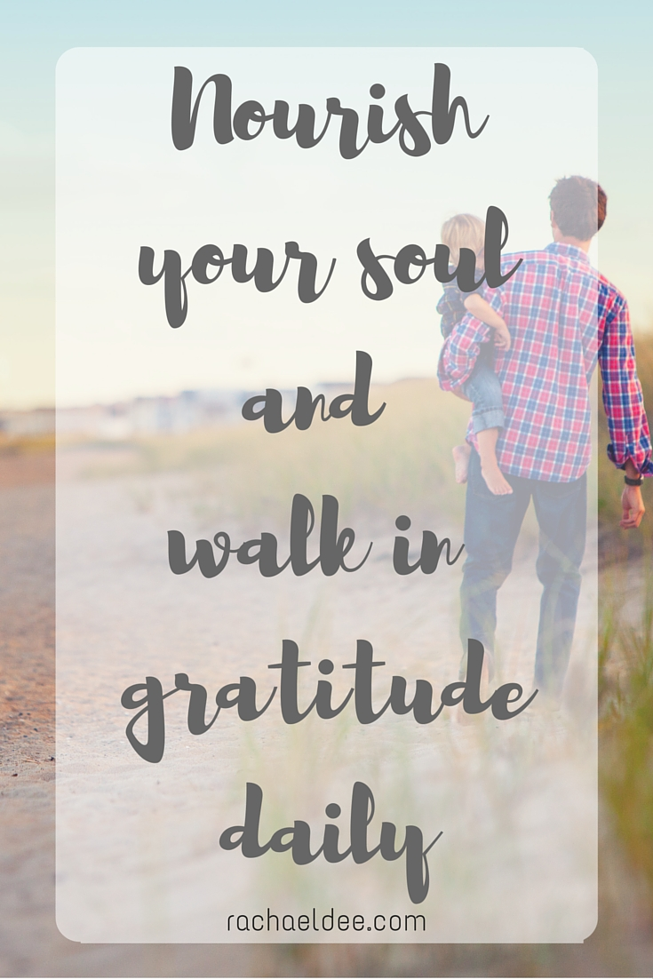 Nourish your soul and walk in gratitude daily