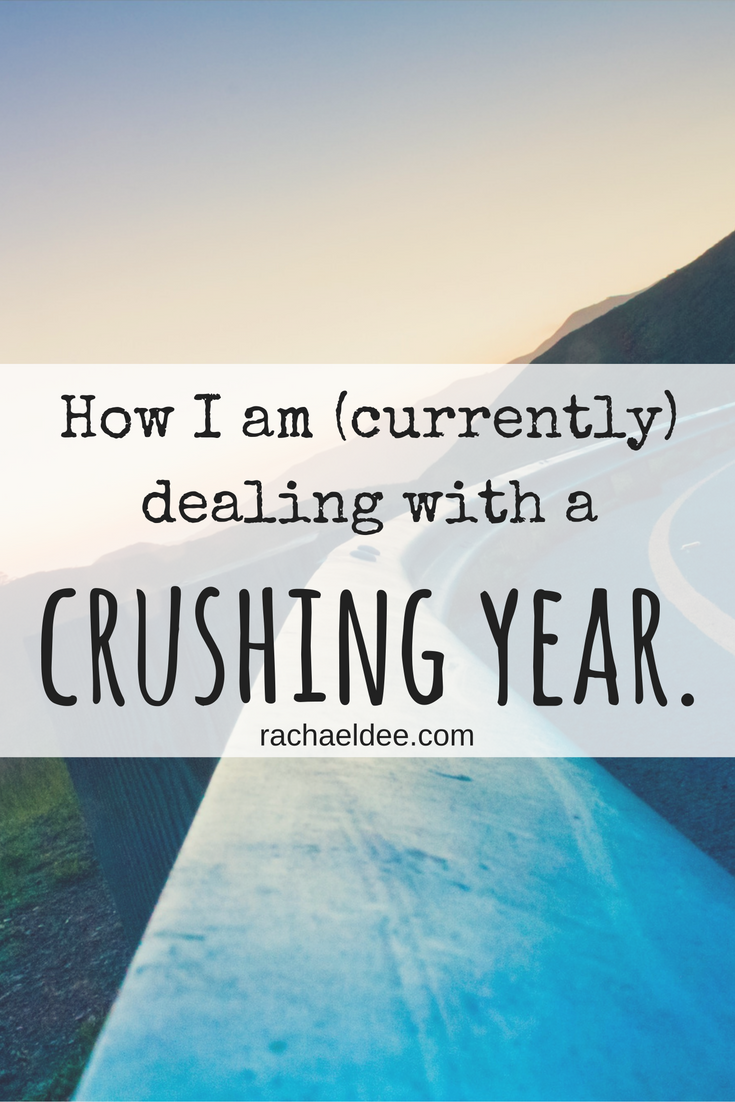 How I am (currently) dealing with a CRUSHING year
