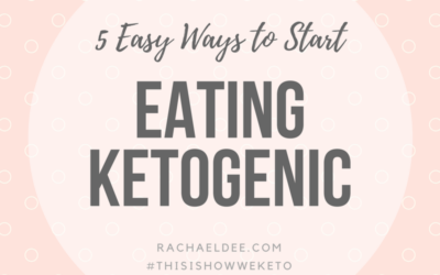 5 Easy Ways to start eating Ketogenic!